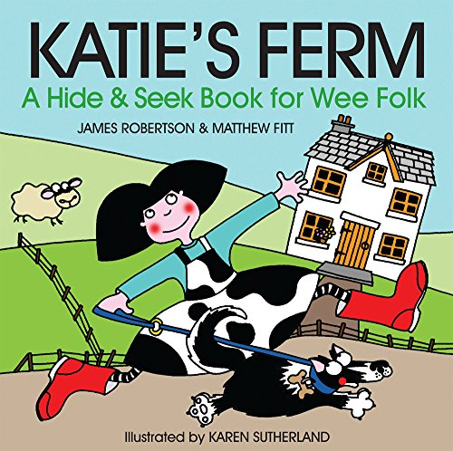 Katie's Ferm: A Hide-and-Seek Book for Wee Folk by James Robertson
