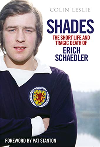 Shades - the Short Life and Tragic Death of Erich Schaedler By Colin Leslie