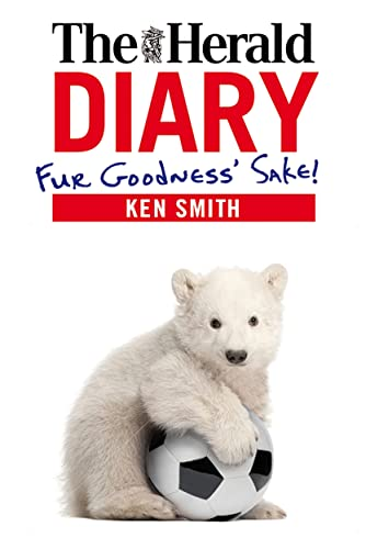 The Herald Diary: Fur Goodness' Sake!: 2013 by Ken Smith