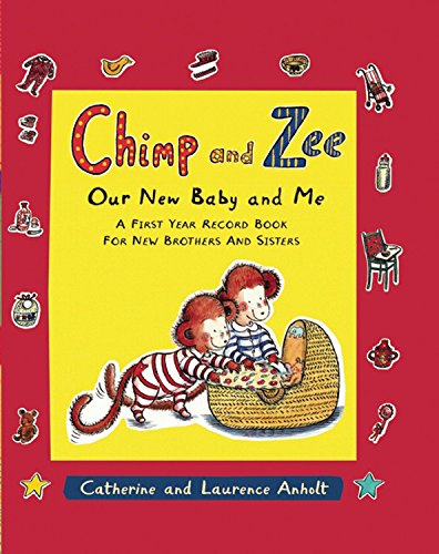 Chimp and Zee: Our New Baby and Me: A First Year Record Book for New Brothers and Sisters (Chimp & Zee) By Laurence Anholt