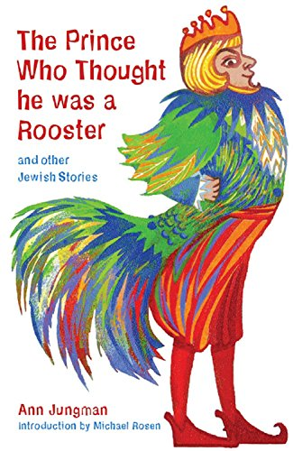 The Prince Who Thought He Was a Rooster and other Jewish Stories By Ann Jungman