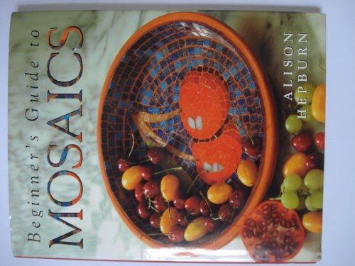 Beginners Guide to Mosaics By Alison Hepburn