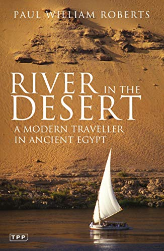 River in The Desert: A Modern Traveller In Ancient Egypt by Paul William Roberts