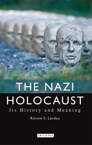 The Nazi Holocaust: Its History and Meaning by Ronnie S. Landau