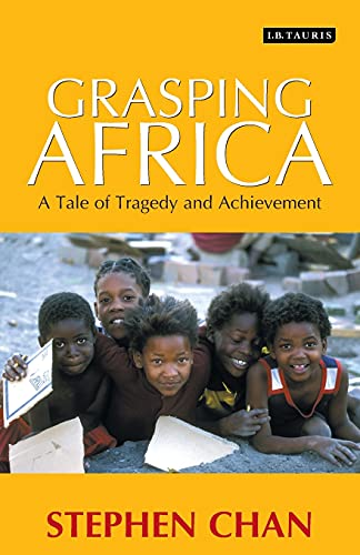 Grasping Africa: A Tale of Tragedy and Achievement By Stephen Chan