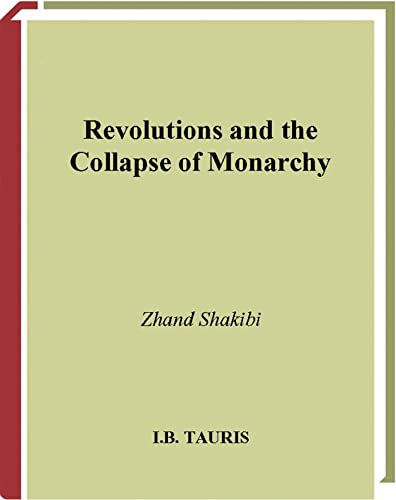 Revolutions and the Collapse of Monarchy By Zhand Shakibi