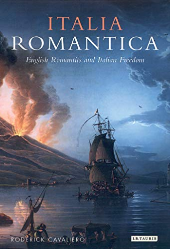 Italia Romantica: English Romantics and Italian Freedom by Roderick Cavaliero