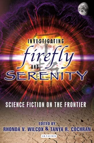 Investigating Firefly and Serenity By Rhonda V. Wilcox