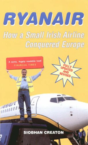Ryanair: How a Small Irish Airline Conquered Europe By Siobhan Creaton