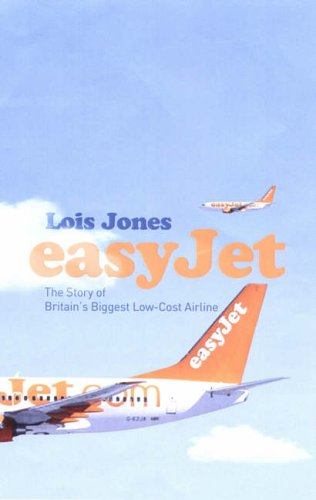 EasyJet: The Story of Britain's Biggest Low-cost Airline By Lois Jones