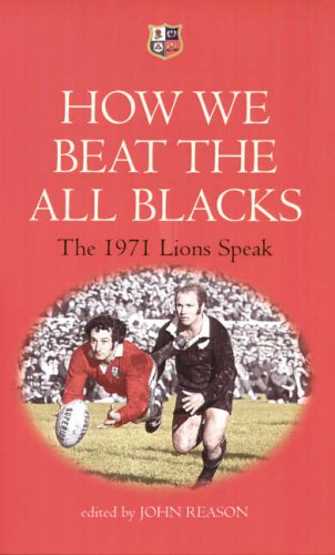 How We Beat the All Blacks: The 1971 Lions Speak by John Dawes