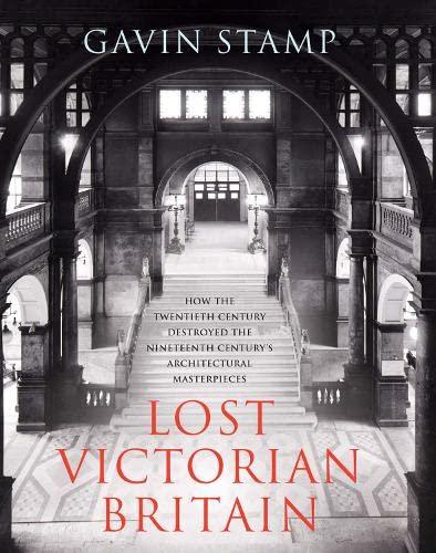 Lost Victorian Britain By Gavin Stamp