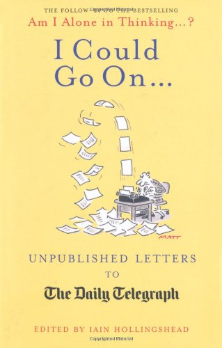I Could Go On...: Unpublished Letters to the Daily Telegraph by Iain Hollingshead