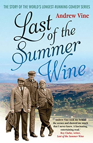 Last of the Summer Wine: The Inside Story of the World's Longest-Running Comedy Programme By Andrew Vine
