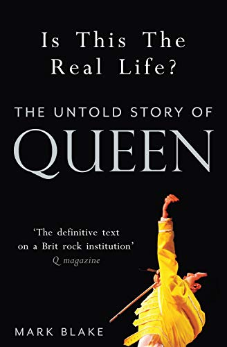 Is This the Real Life?: The Untold Story of Queen by Mark Blake
