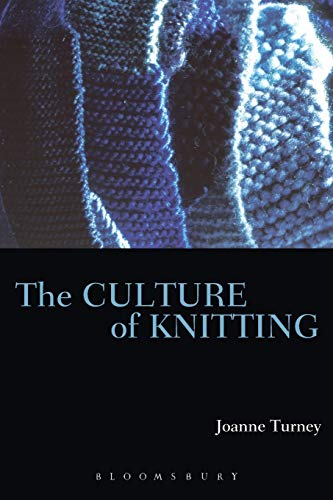 The Culture of Knitting By Joanne Turney