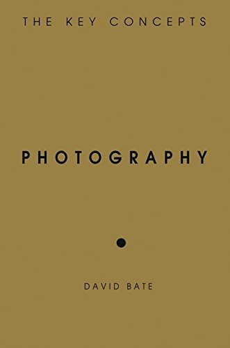 Photography: The Key Concepts By David Bate