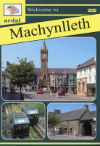Ardal Guides: Welcome to Machynlleth By David Wyn Davies