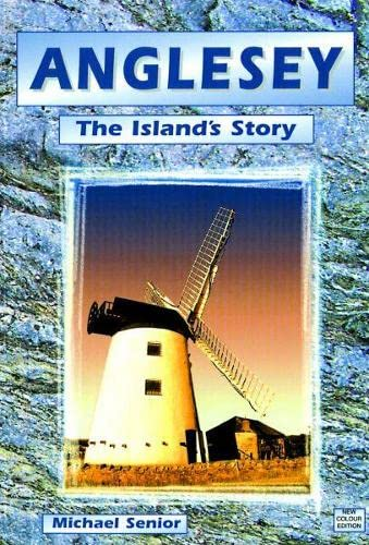 Anglesey - The Island's Story By Michael Senior