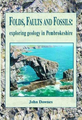 Folds, Faults and Fossils - Exploring Geology in Pembrokeshire By John Downes