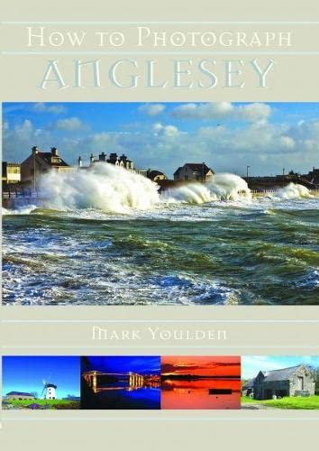 How to Photograph Anglesey By Mark Youlden