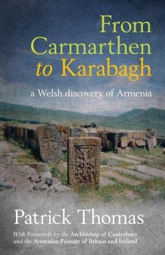 From Carmarthen to Karabagh - A Welsh Discovery of Armenia by Patrick Thomas