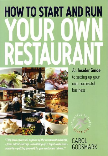 How To Start and Run Your Own Restaurant: An Insider Guide to Setting Up Your Own Successful Business by Carol Godsmark