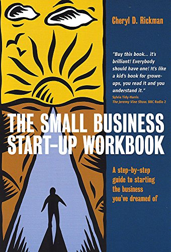The Small Business Start-Up Workbook: A step-by-step guide to starting the business you've dreamed of By Cheryl D. Rickman