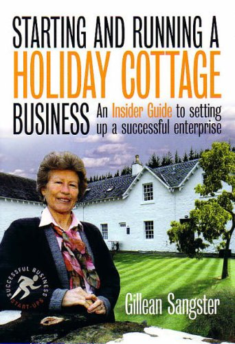 Starting and Running a Holiday Cottage Business (Small Business Start-Ups) By Gillean Sangster