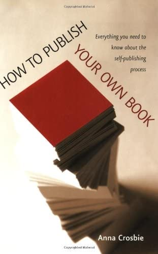 How to Publish Your Own Book By Anna Crosbie
