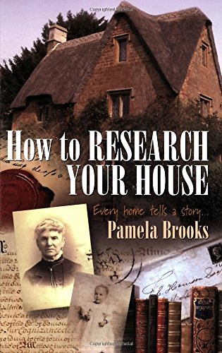 How to Research Your House: Every Home Tells a Story. By Pamela Brooks