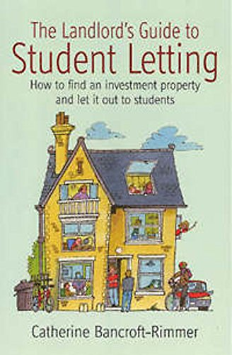 The Landlord's Guide to Student Letting: How to find an investment property and let it out to students by Catherine Bancroft-Rimmer