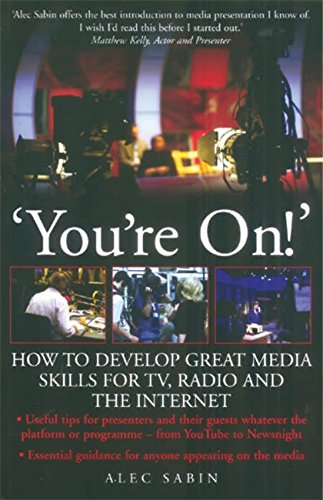 You're On!: How to develop great media skills for TV, radio and the internet (How to Books) By Alec Sabin