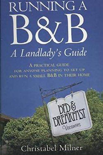 Running A B&B A Landlady's Guide: A Practical guide for anyone planning to set up and run a small B&B in their home: A Practical Guide for Anyone Run a Small B and B in Their Home (How to) By Christabel Milner