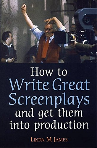 How To Write Great Screenplays and Get Them Into Production By Linda James
