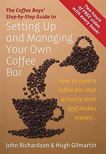 Setting Up and Managing Your Own Coffee Bar: How to open a coffee bar that actually lasts and makes money . . . (Coffee Boys Step By Step Guide) By John Richardson