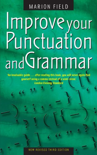 Improve Your Punctuation and Grammar: Master the Essentials of the English Language and Write with Greater Confidence by Marion Field