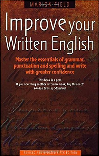 Improve Your Written English: 5th edition: Master the Essentials of Grammar; Punctuation and Spelling and Write with Greater Confidence (How to) By Marion Field