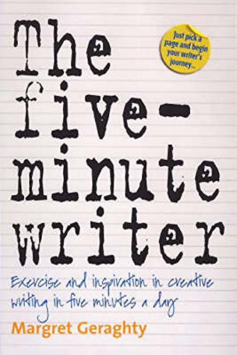 The Five-minute Writer: Exercise and Inspiration in Creative Writing in Five Minutes a Day by Margret Geraghty