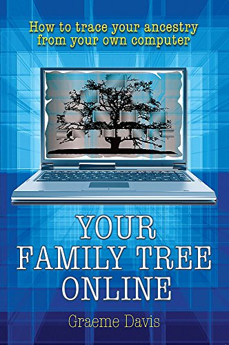 Your Family Tree Online: How to Trace Your Ancestry from Your Own Computer by Graeme Davis