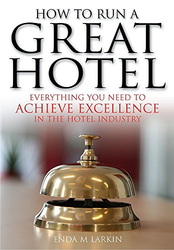 How to Run a Great Hotel: Everything you need to achieve excellence in the hotel industry By Enda M. Larkin