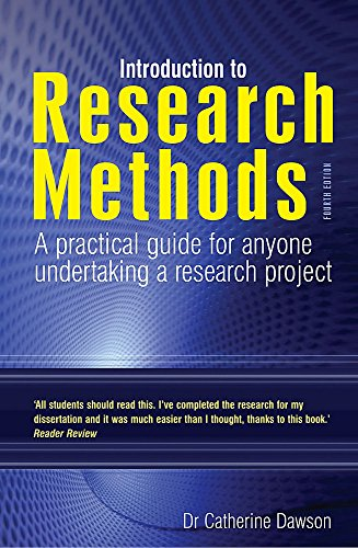 Introduction to Research Methods 4th Edition: A Practical Guide for Anyone Undertaking a Research Project by Dr. Catherine Dawson