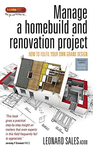Manage a homebuild and renovation project: 4th edition By Leonard Sales