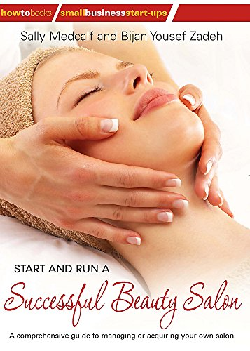 Start and Run a Successful Beauty Salon: A comprehensive guide to managing or acquiring your own salon By Bijan Yousef-Zadeh