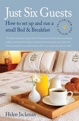 Just Six Guests: How to Set Up and Run a Small Bed and Breakfast by Helen Jackman