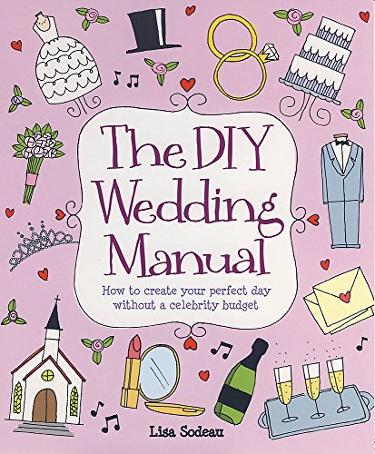 The DIY Wedding Manual: How to create your perfect day without a celebrity budget By Lisa Sodeau