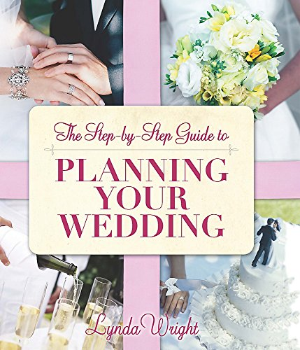 The Step-By-Step Guide to Planning Your Wedding by Lynda Wright