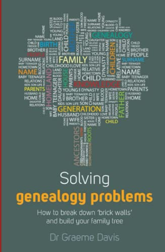 Solving Genealogy Problems: How to Break Down 'brick walls' and Build Your Family Tree by Dr Graeme Davis