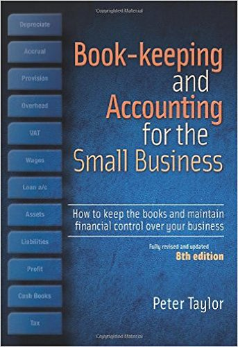 Book-Keeping & Accounting For the Small Business, 8th Edition: How to Keep the Books and Maintain Financial Control Over Your Business By Peter Taylor