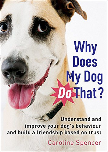 Why Does My Dog Do That? By Caroline Spencer